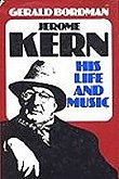 Jerome Kern His Life and Music by Gerald Bordman, book cover